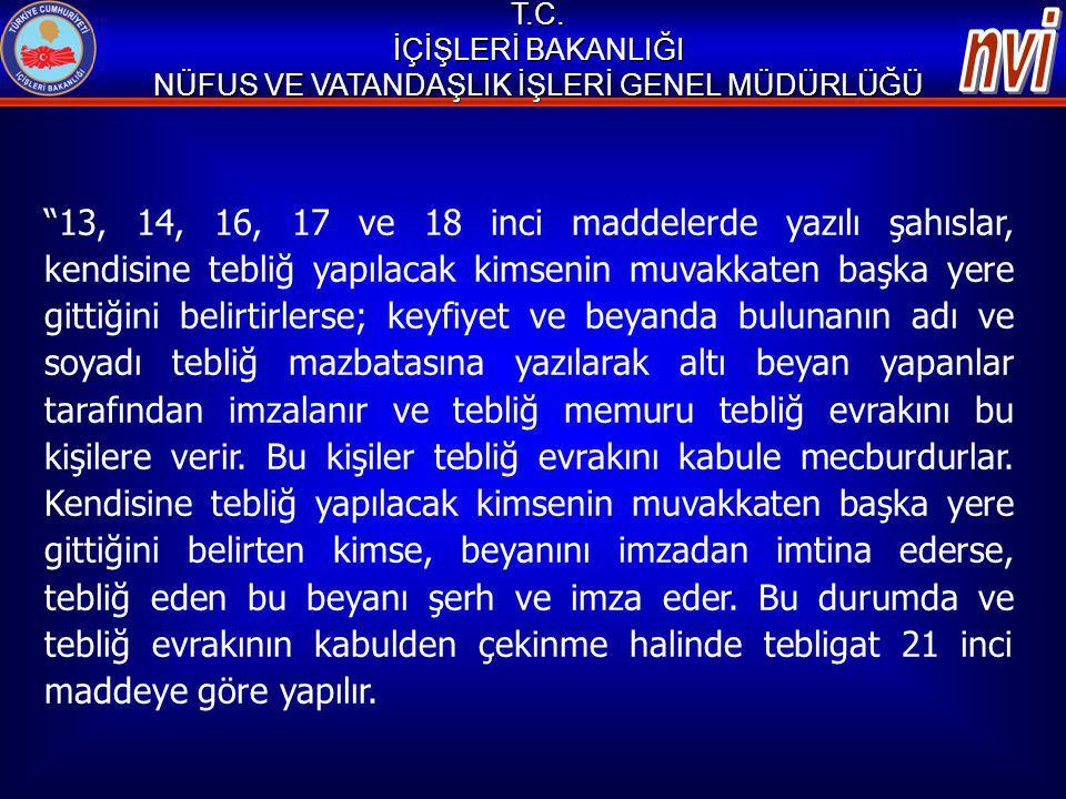"""T.C. İÇİŞLERİ BAKANLIĞI NÜFUS VE VATANDAŞLIK İŞLERİ GENEL MÜDÜRLÜĞÜ """"13, 14, 16, 17 ve 18 inci maddelerde yazılı şahıslar, kendisine tebliğ yapılacak"""