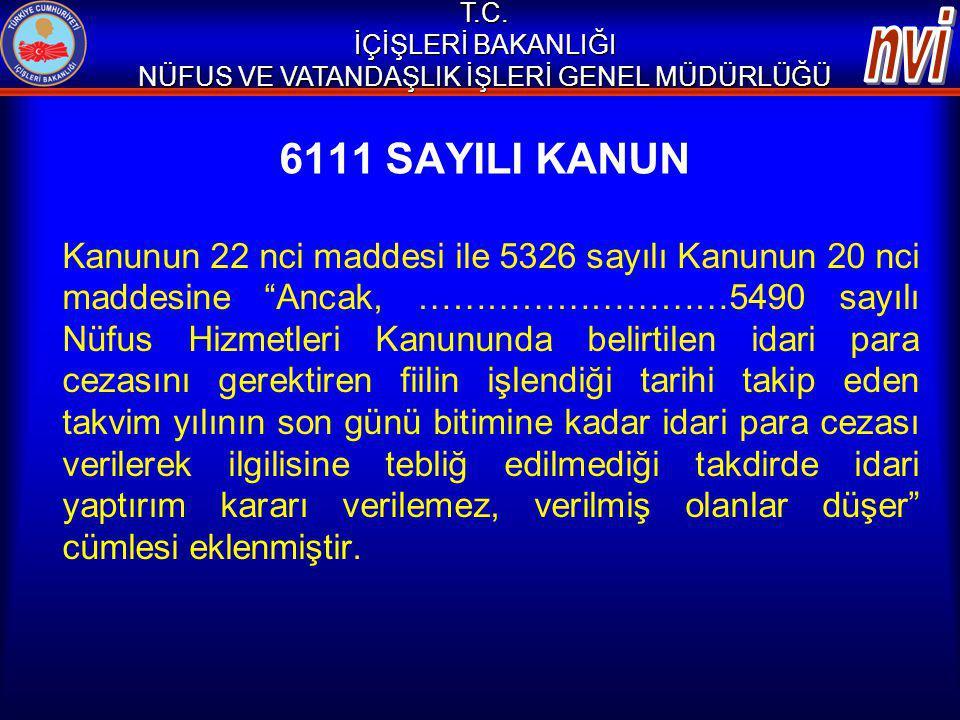 """6111 SAYILI KANUN Kanunun 22 nci maddesi ile 5326 sayılı Kanunun 20 nci maddesine """"Ancak, ………………………5490 sayılı Nüfus Hizmetleri Kanununda belirtilen i"""