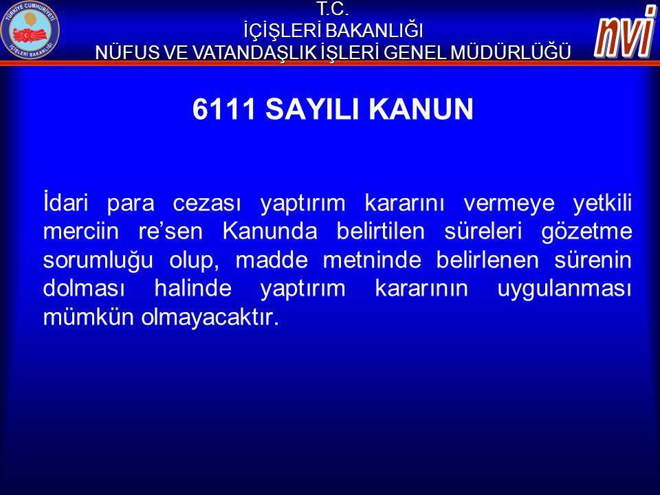6111 SAYILI KANUN İdari para cezası yaptırım kararını vermeye yetkili merciin re'sen Kanunda belirtilen süreleri gözetme sorumluğu olup, madde metnind