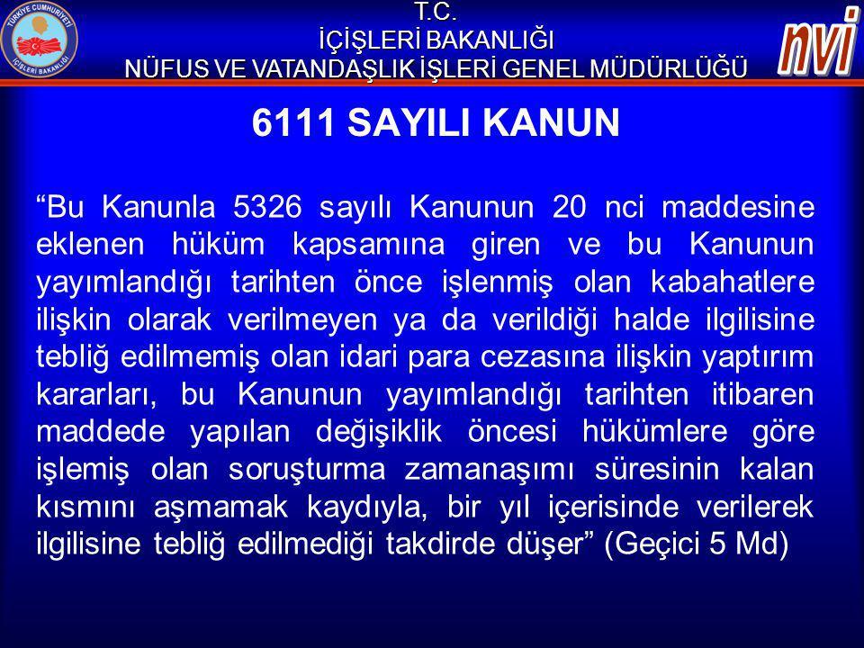 """6111 SAYILI KANUN """"Bu Kanunla 5326 sayılı Kanunun 20 nci maddesine eklenen hüküm kapsamına giren ve bu Kanunun yayımlandığı tarihten önce işlenmiş ola"""