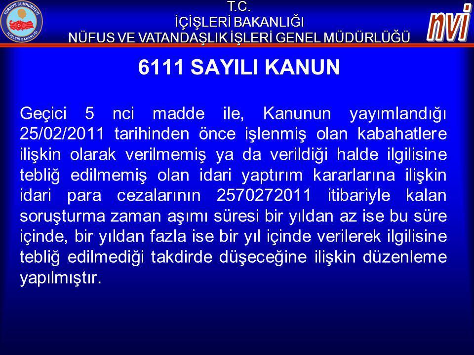 6111 SAYILI KANUN Geçici 5 nci madde ile, Kanunun yayımlandığı 25/02/2011 tarihinden önce işlenmiş olan kabahatlere ilişkin olarak verilmemiş ya da ve