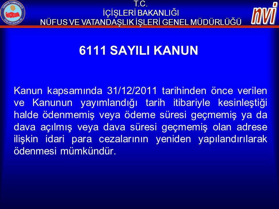6111 SAYILI KANUN Kanun kapsamında 31/12/2011 tarihinden önce verilen ve Kanunun yayımlandığı tarih itibariyle kesinleştiği halde ödenmemiş veya ödeme
