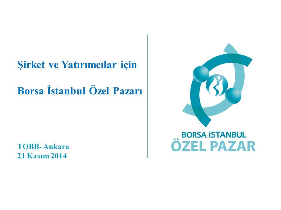 Şirket ve Yatırımcılar için Borsa İstanbul Özel Pazarı TOBB- Ankara 21 Kasım 2014