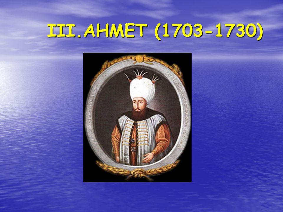 III.AHMET (1703-1730) III.AHMET (1703-1730)