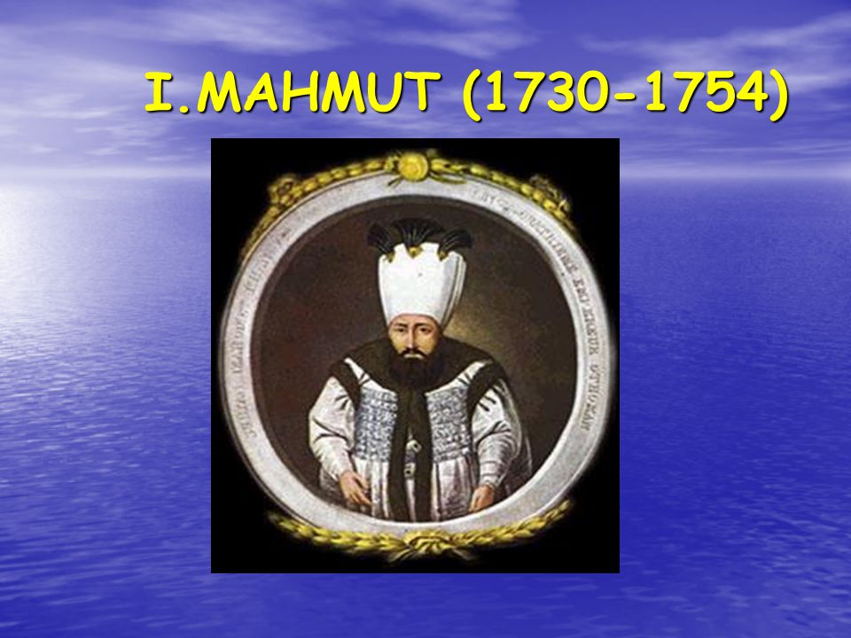 I.MAHMUT (1730-1754) I.MAHMUT (1730-1754)