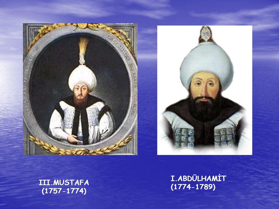 III.MUSTAFA (1757-1774) I.ABDÜLHAMİT (1774-1789)