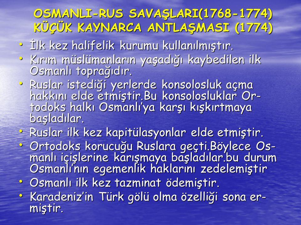 OSMANLI-RUS SAVAŞLARI(1768-1774) KÜÇÜK KAYNARCA ANTLAŞMASI (1774) OSMANLI-RUS SAVAŞLARI(1768-1774) KÜÇÜK KAYNARCA ANTLAŞMASI (1774) İlk kez halifelik