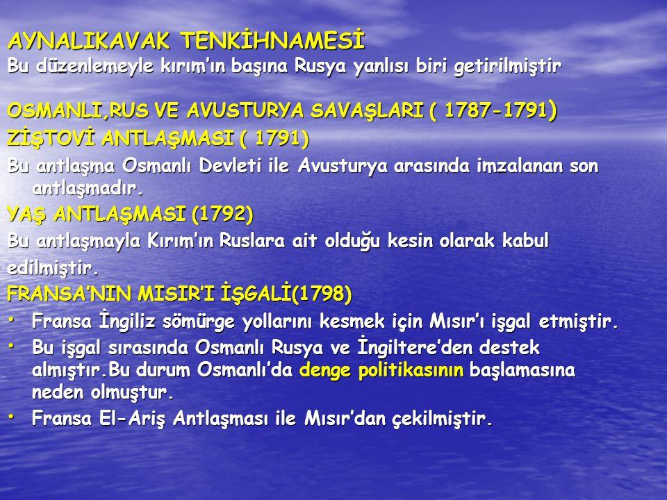 AYNALIKAVAK TENKİHNAMESİ Bu düzenlemeyle kırım'ın başına Rusya yanlısı biri getirilmiştir OSMANLI,RUS VE AVUSTURYA SAVAŞLARI ( 1787-1791 ) ZİŞTOVİ ANT