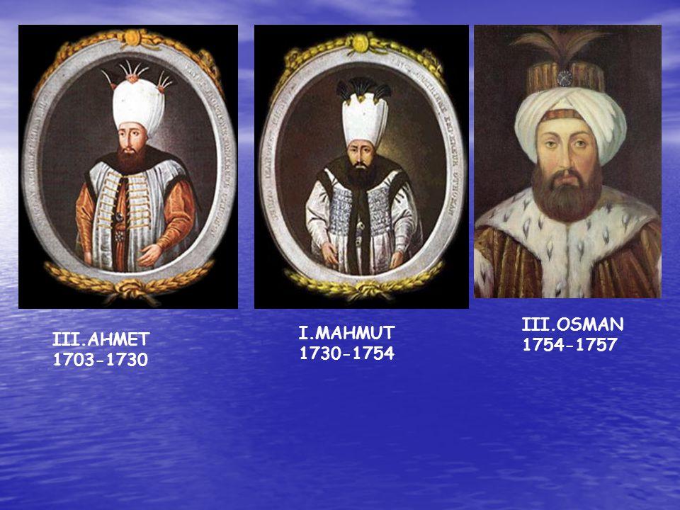 III.AHMET 1703-1730 I.MAHMUT 1730-1754 III.OSMAN 1754-1757