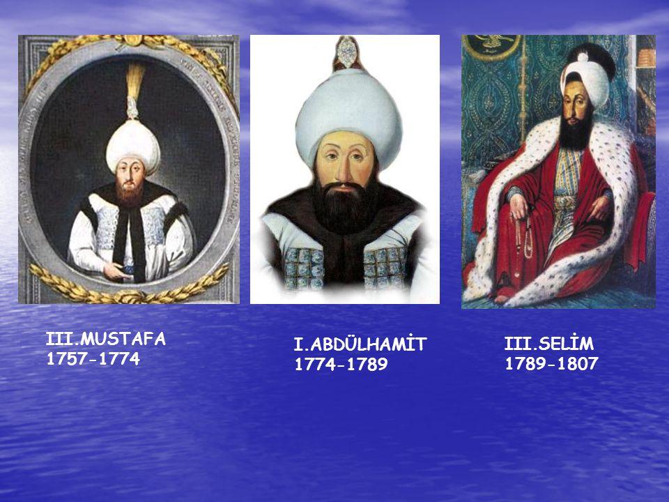 I.ABDÜLHAMİT 1774-1789 III.MUSTAFA 1757-1774 III.SELİM 1789-1807