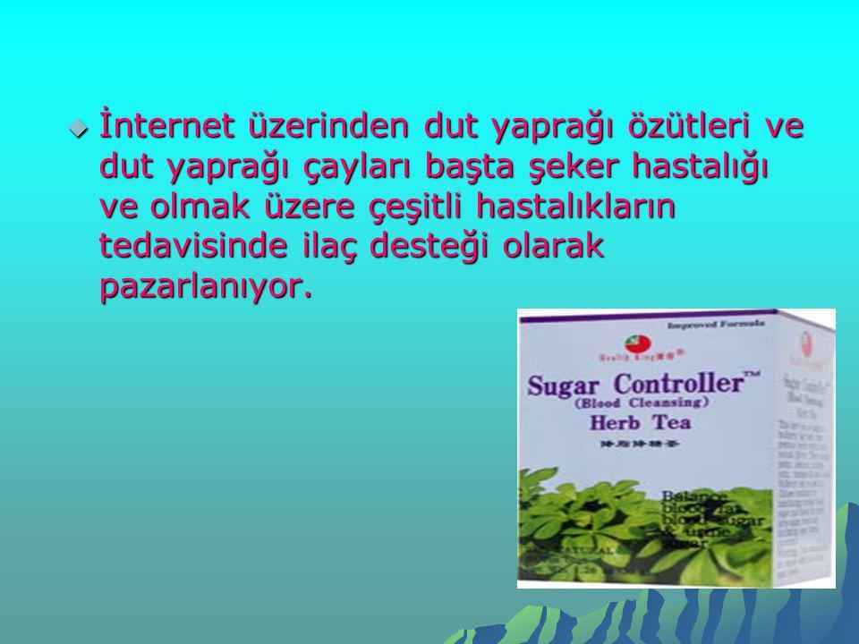  İnternet üzerinden dut yaprağı özütleri ve dut yaprağı çayları başta şeker hastalığı ve olmak üzere çeşitli hastalıkların tedavisinde ilaç desteği o