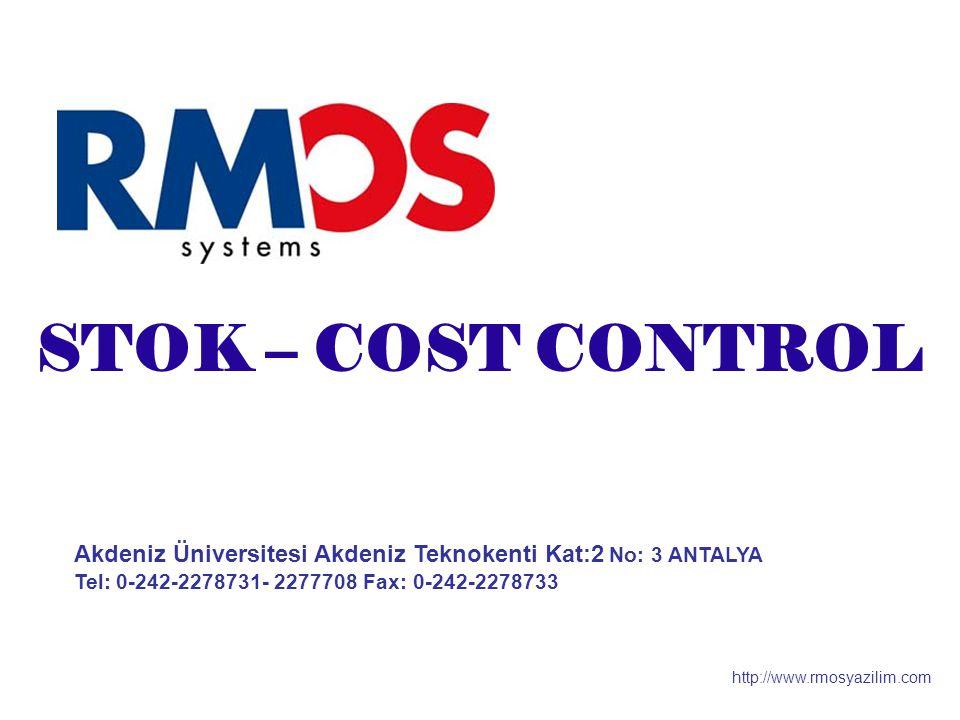 Akdeniz Üniversitesi Akdeniz Teknokenti Kat:2 No: 3 ANTALYA Tel: 0-242-2278731- 2277708 Fax: 0-242-2278733 http://www.rmosyazilim.com STOK – COST CONTROL