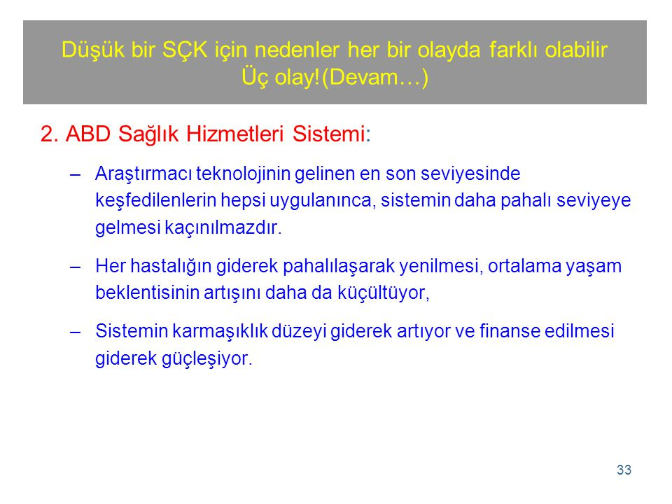 34 Düşük bir SÇK için nedenler her bir olayda farklı olabilir Üç olay (Devam…) 3.Türkiye'de Kürt sorunu(KS): –Çok sayıda paydaş (T.C.