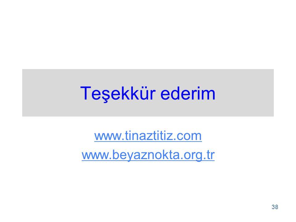 Teşekkür ederim www.tinaztitiz.com www.beyaznokta.org.tr 38