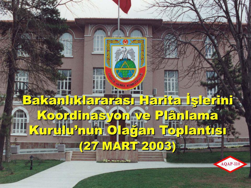 TASNİF DIŞI 1 AQAP-110 Bakanlıklararası Harita İşlerini Koordinasyon ve Plânlama Kurulu'nun Olağan Toplantısı (27 MART 2003) Bakanlıklararası Harita İşlerini Koordinasyon ve Plânlama Kurulu'nun Olağan Toplantısı (27 MART 2003)