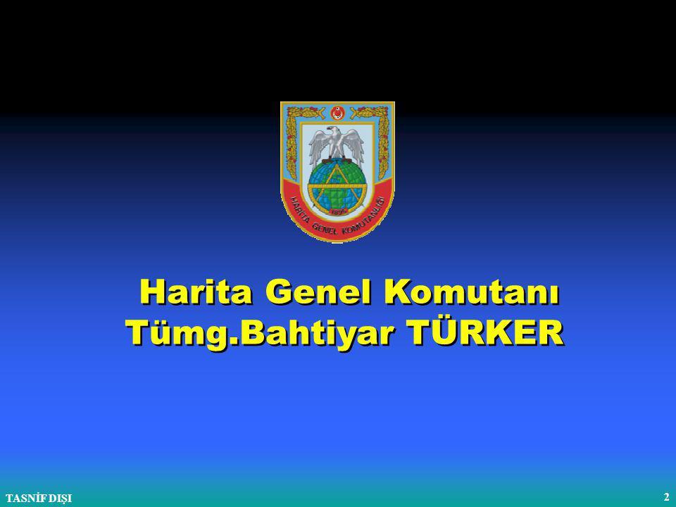 TASNİF DIŞI 2 Harita Genel Komutanı Tümg.Bahtiyar TÜRKER Harita Genel Komutanı Tümg.Bahtiyar TÜRKER