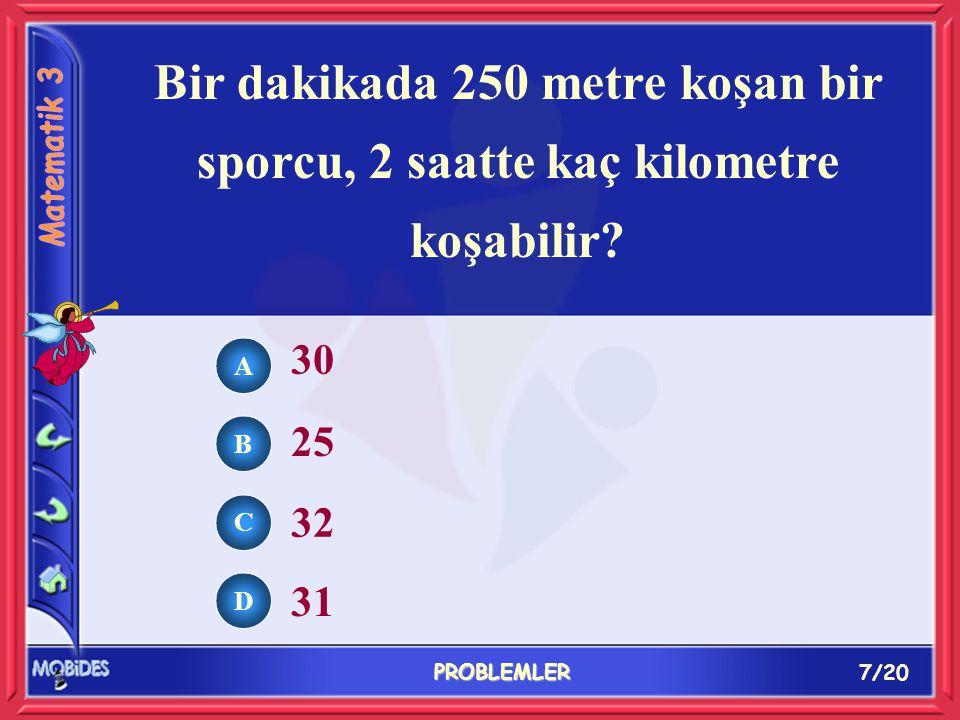 6/20 PROBLEMLER A B C D 7 günde 5 yumurta veren bir tavuk, 42 günde kaç yumurta verir? 20 30 25 32