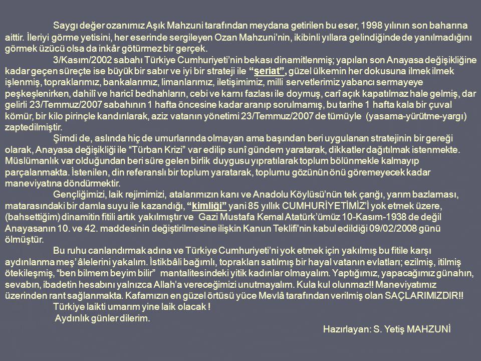 Saygı değer ozanımız Aşık Mahzuni tarafından meydana getirilen bu eser, 1998 yılının son baharına aittir. İleriyi görme yetisini, her eserinde sergile