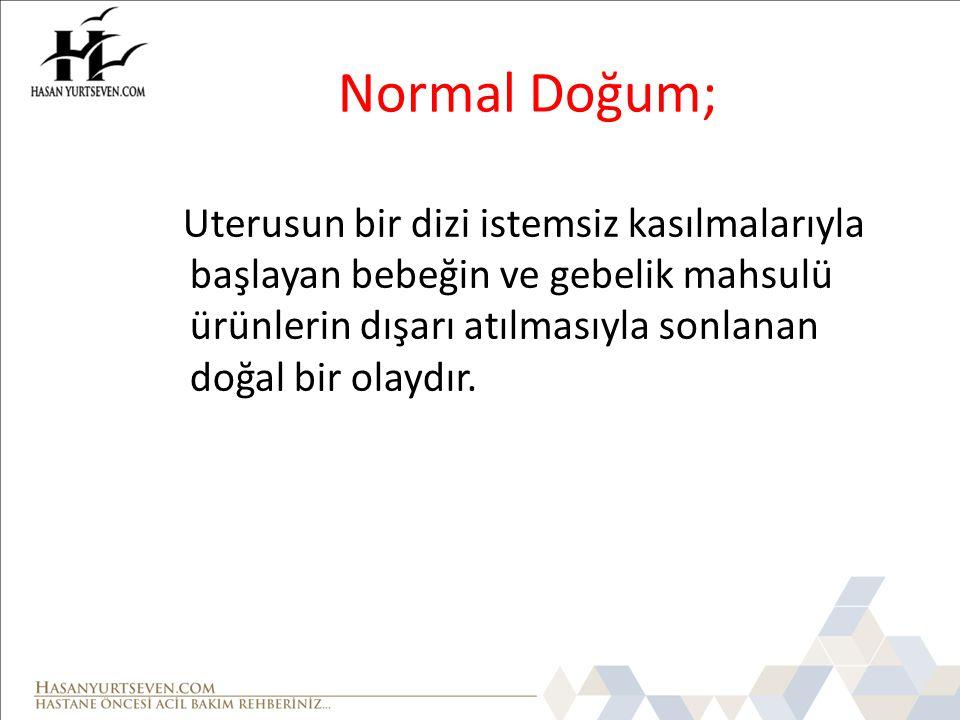 Normal Doğum; Uterusun bir dizi istemsiz kasılmalarıyla başlayan bebeğin ve gebelik mahsulü ürünlerin dışarı atılmasıyla sonlanan doğal bir olaydır.