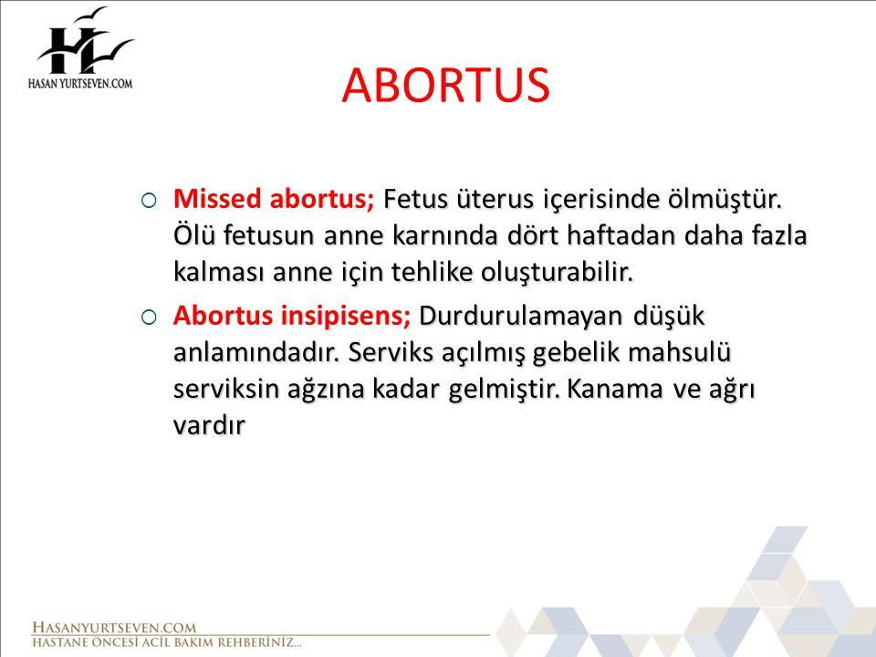 ABORTUS Fetus üterus içerisinde ölmüştür. Ölü fetusun anne karnında dört haftadan daha fazla kalması anne için tehlike oluşturabilir.  Missed abortus