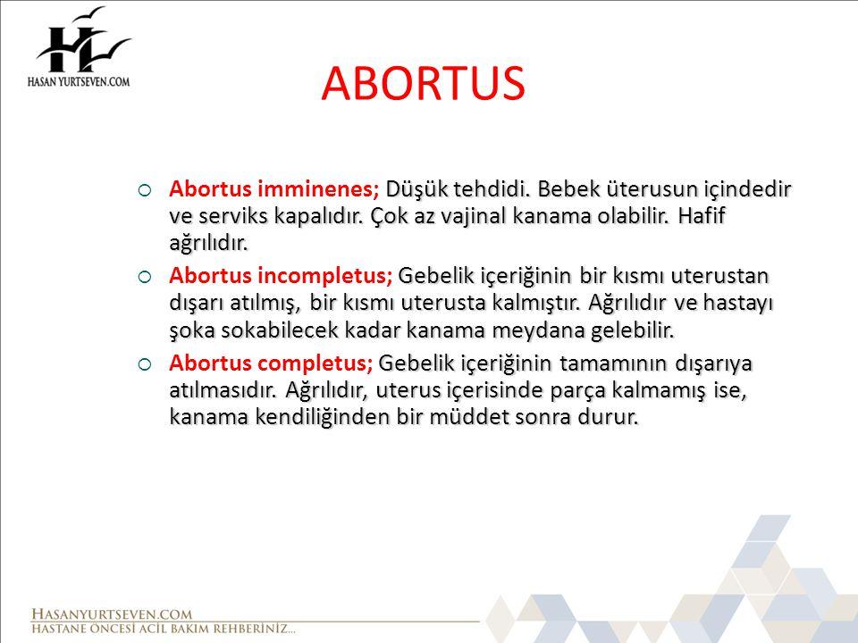 ABORTUS Düşük tehdidi. Bebek üterusun içindedir ve serviks kapalıdır. Çok az vajinal kanama olabilir. Hafif ağrılıdır.  Abortus imminenes; Düşük tehd