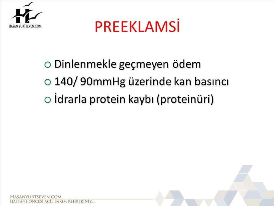 PREEKLAMSİ  Dinlenmekle geçmeyen ödem  140/ 90mmHg üzerinde kan basıncı  İdrarla protein kaybı (proteinüri)