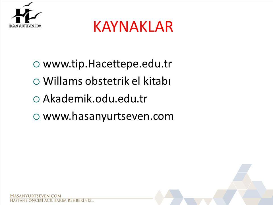 KAYNAKLAR  www.tip.Hacettepe.edu.tr  Willams obstetrik el kitabı  Akademik.odu.edu.tr  www.hasanyurtseven.com