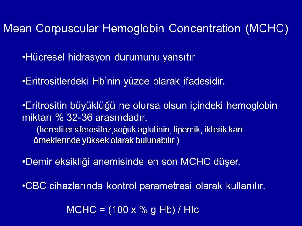 Mean Corpuscular Hemoglobin Concentration (MCHC) Hücresel hidrasyon durumunu yansıtır Eritrositlerdeki Hb'nin yüzde olarak ifadesidir. Eritrositin büy