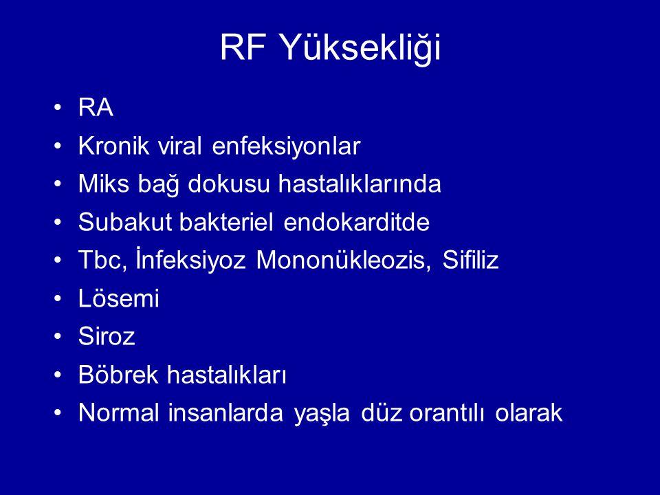 RF Yüksekliği RA Kronik viral enfeksiyonlar Miks bağ dokusu hastalıklarında Subakut bakteriel endokarditde Tbc, İnfeksiyoz Mononükleozis, Sifiliz Löse
