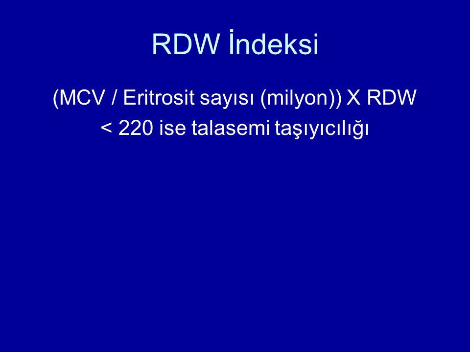RDW İndeksi (MCV / Eritrosit sayısı (milyon)) X RDW < 220 ise talasemi taşıyıcılığı