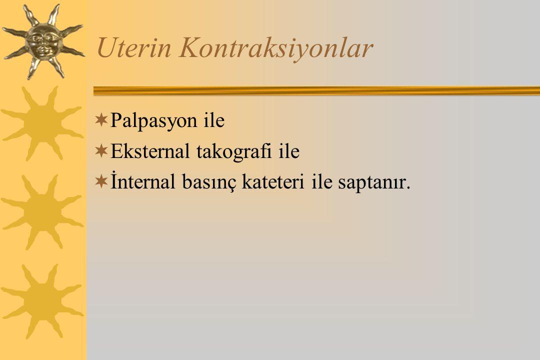 Uterin Kontraksiyonlar  Palpasyon ile  Eksternal takografi ile  İnternal basınç kateteri ile saptanır.