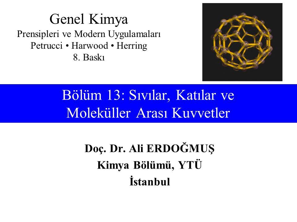 Doç. Dr. Ali ERDOĞMUŞ Kimya Bölümü, YTÜ İstanbul Genel Kimya Prensipleri ve Modern Uygulamaları Petrucci Harwood Herring 8. Baskı Bölüm 13: Sıvılar, K