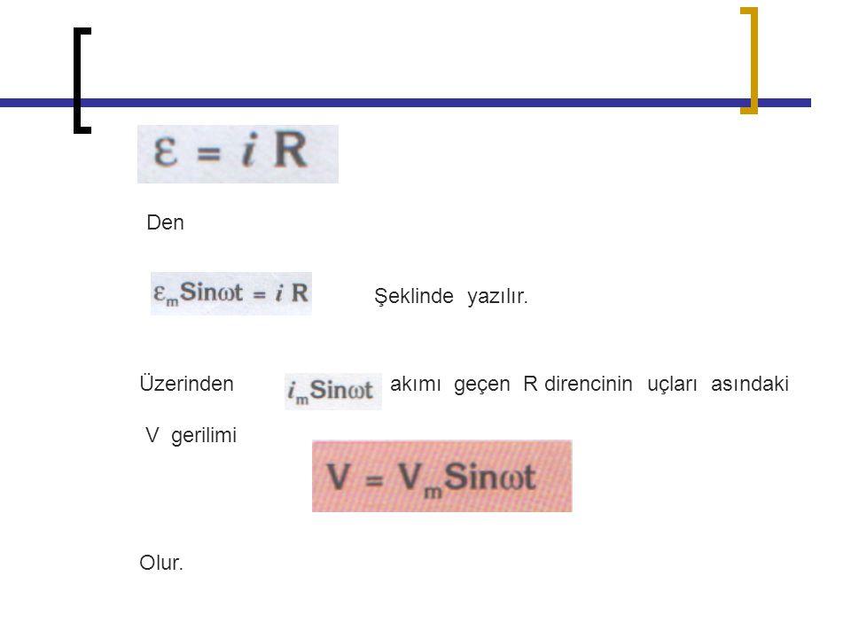 Den Şeklinde yazılır. Üzerinden akımı geçen R direncinin uçları asındaki V gerilimi Olur.