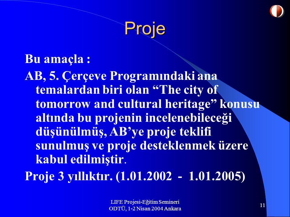 LIFE Projesi-Eğitim Semineri ODTÜ, 1-2 Nisan 2004 Ankara 11 Proje Bu amaçla : AB, 5.
