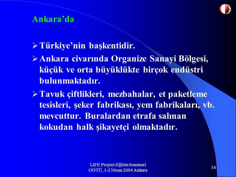LIFE Projesi-Eğitim Semineri ODTÜ, 1-2 Nisan 2004 Ankara 16 Ankara'da  Türkiye'nin başkentidir.
