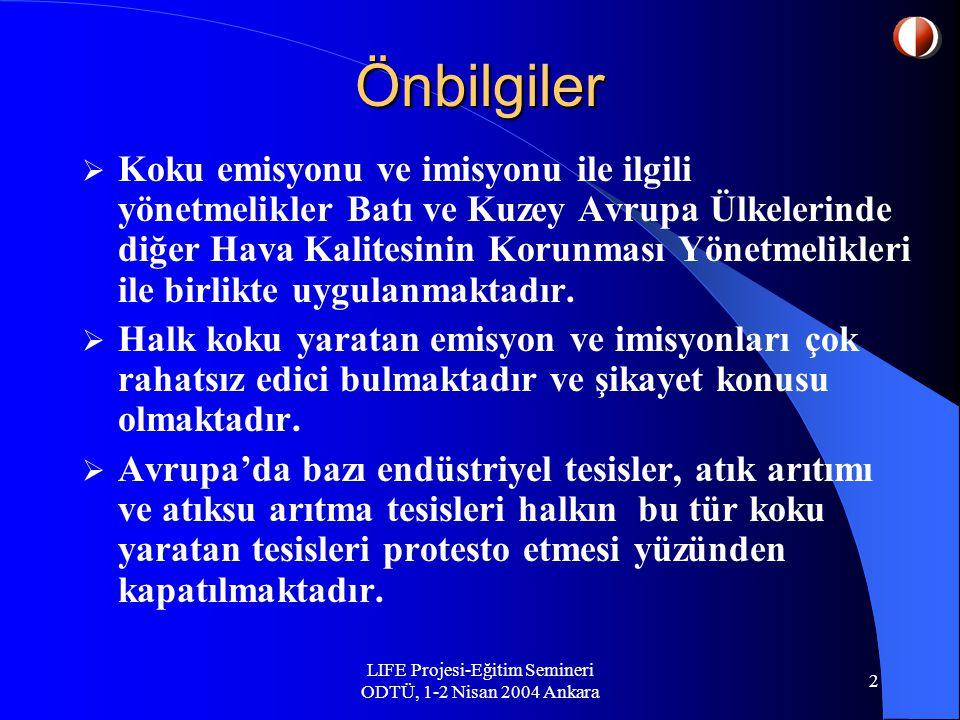 LIFE Projesi-Eğitim Semineri ODTÜ, 1-2 Nisan 2004 Ankara 2 Önbilgiler  Koku emisyonu ve imisyonu ile ilgili yönetmelikler Batı ve Kuzey Avrupa Ülkelerinde diğer Hava Kalitesinin Korunması Yönetmelikleri ile birlikte uygulanmaktadır.