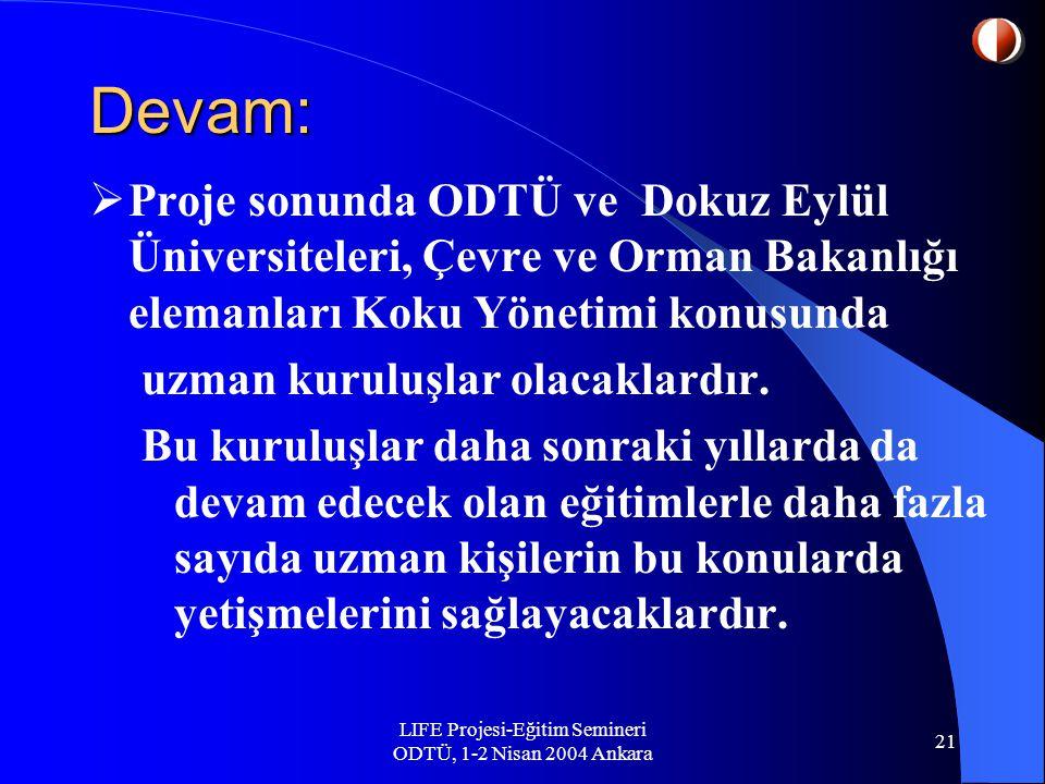 LIFE Projesi-Eğitim Semineri ODTÜ, 1-2 Nisan 2004 Ankara 21 Devam:  Proje sonunda ODTÜ ve Dokuz Eylül Üniversiteleri, Çevre ve Orman Bakanlığı elemanları Koku Yönetimi konusunda uzman kuruluşlar olacaklardır.