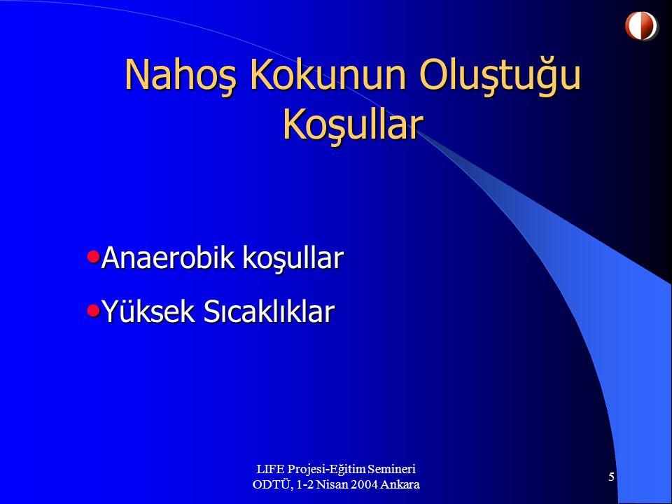 LIFE Projesi-Eğitim Semineri ODTÜ, 1-2 Nisan 2004 Ankara 5 Nahoş Kokunun Oluştuğu Koşullar Anaerobik koşullar Anaerobik koşullar Yüksek Sıcaklıklar Yüksek Sıcaklıklar