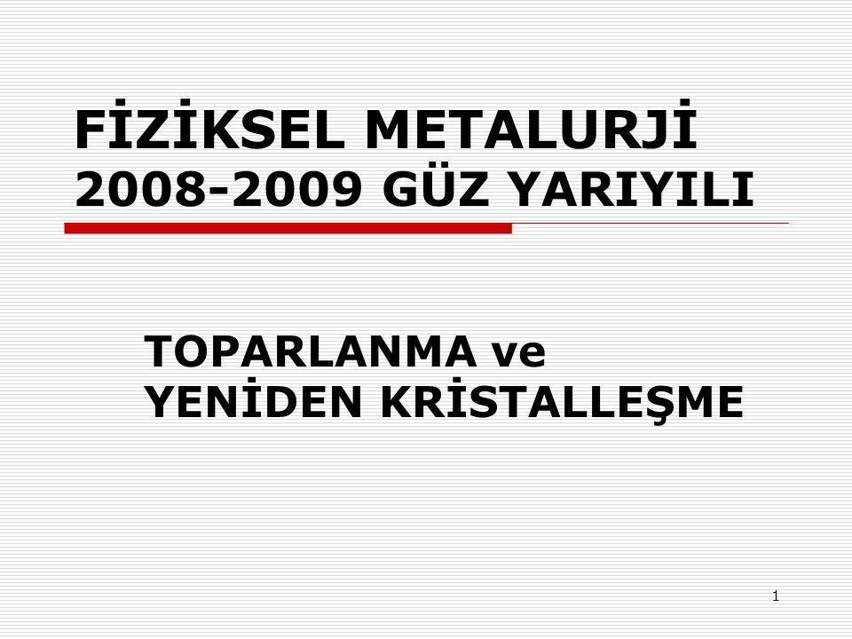 1 FİZİKSEL METALURJİ 2008-2009 GÜZ YARIYILI TOPARLANMA ve YENİDEN KRİSTALLEŞME