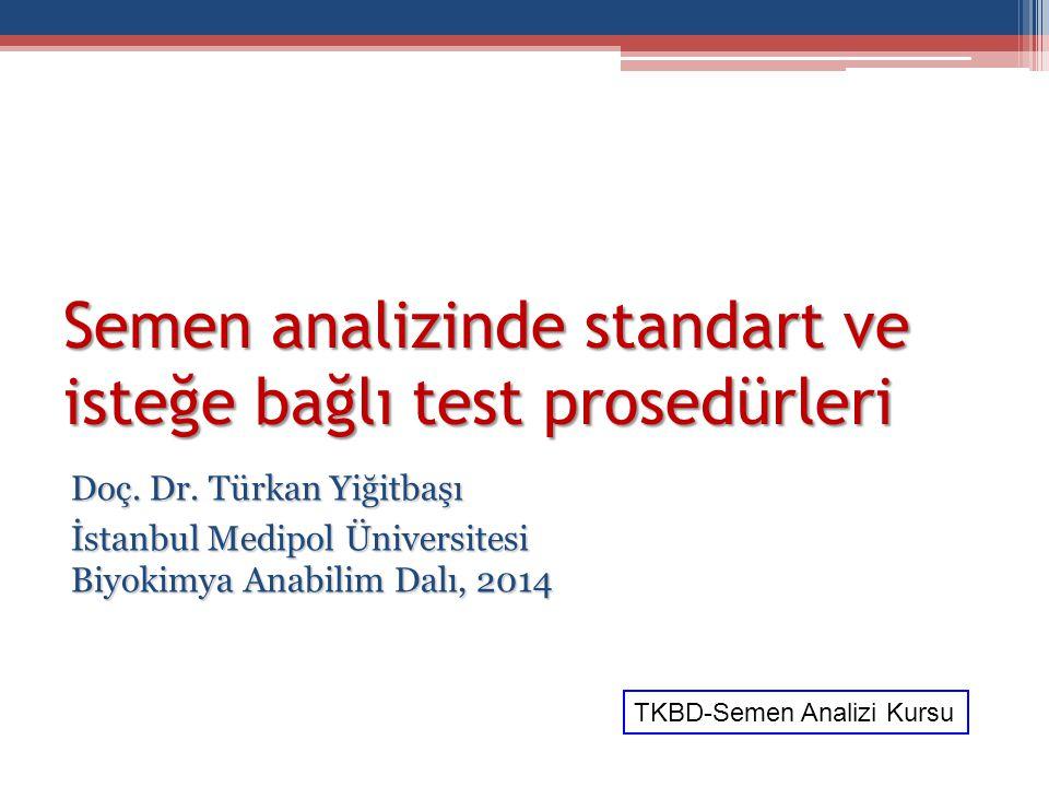 Semen analizinde standart ve isteğe bağlı test prosedürleri Doç. Dr. Türkan Yiğitbaşı İstanbul Medipol Üniversitesi Biyokimya Anabilim Dalı, 2014 TKBD