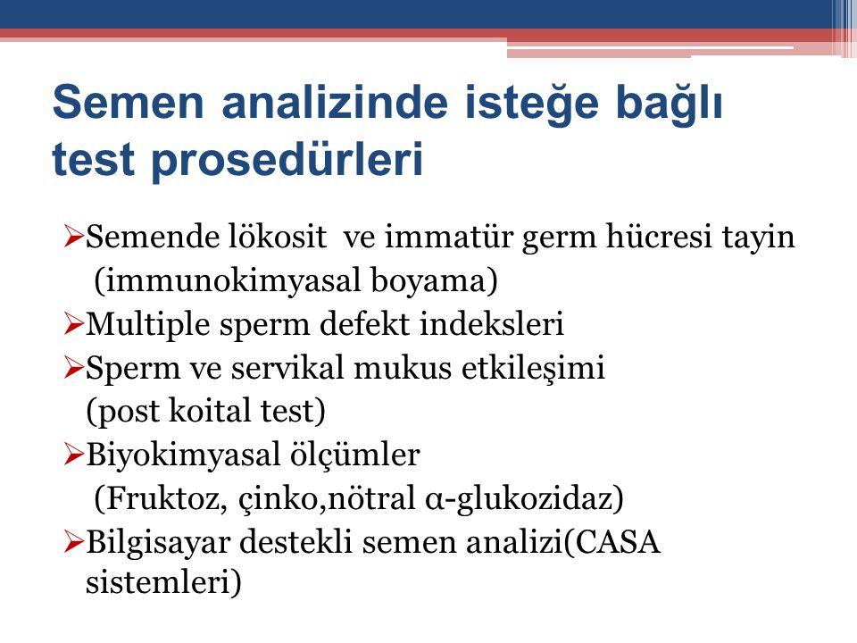 Semen analizinde isteğe bağlı test prosedürleri  Semende lökosit ve immatür germ hücresi tayin (immunokimyasal boyama)  Multiple sperm defekt indeks