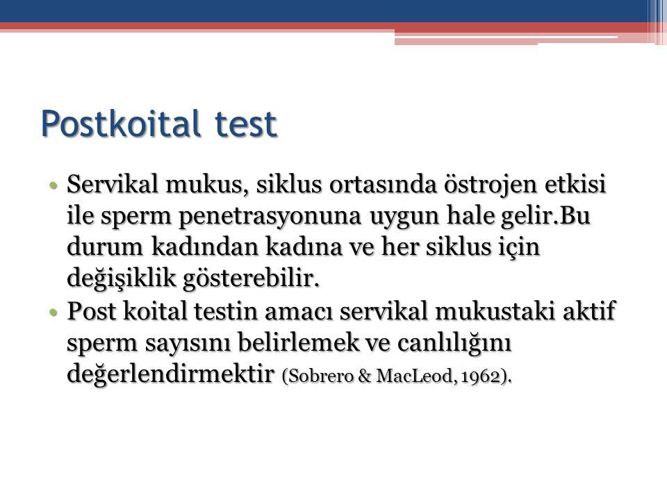 Postkoital test Servikal mukus, siklus ortasında östrojen etkisi ile sperm penetrasyonuna uygun hale gelir.Bu durum kadından kadına ve her siklus için