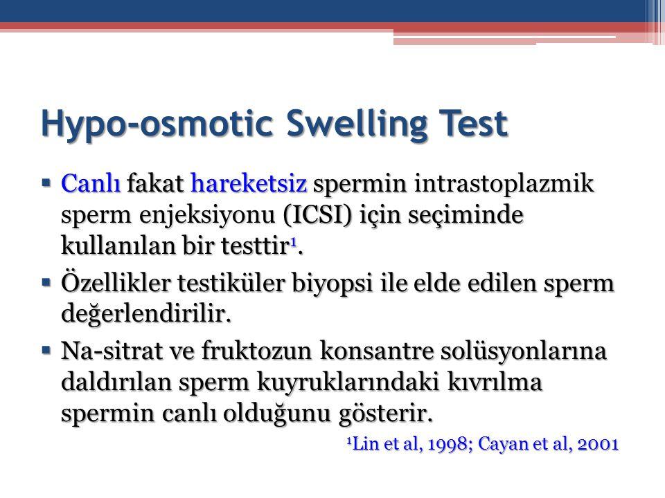 Hypo-osmotic Swelling Test  Canlı fakat hareketsiz spermin intrastoplazmik sperm enjeksiyonu (ICSI) için seçiminde kullanılan bir testtir 1.  Özelli