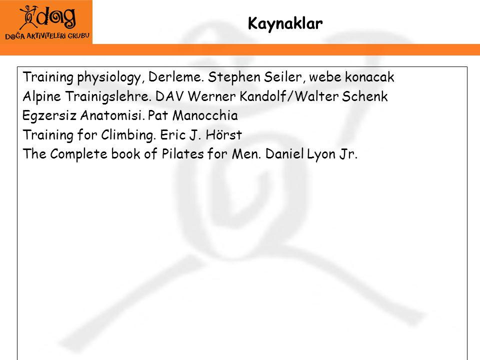 Kaynaklar Training physiology, Derleme. Stephen Seiler, webe konacak Alpine Trainigslehre. DAV Werner Kandolf/Walter Schenk Egzersiz Anatomisi. Pat Ma