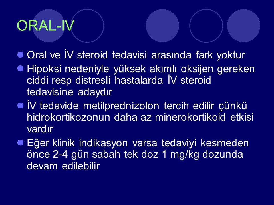 ORAL-IV Oral ve İV steroid tedavisi arasında fark yoktur Hipoksi nedeniyle yüksek akımlı oksijen gereken ciddi resp distresli hastalarda İV steroid te