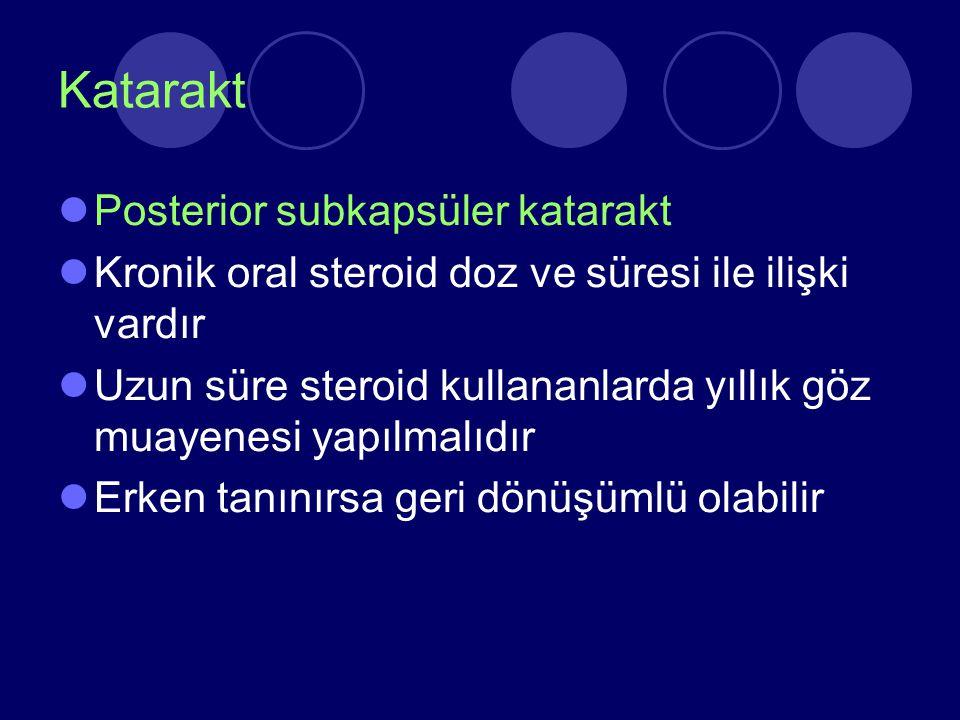 Katarakt Posterior subkapsüler katarakt Kronik oral steroid doz ve süresi ile ilişki vardır Uzun süre steroid kullananlarda yıllık göz muayenesi yapıl
