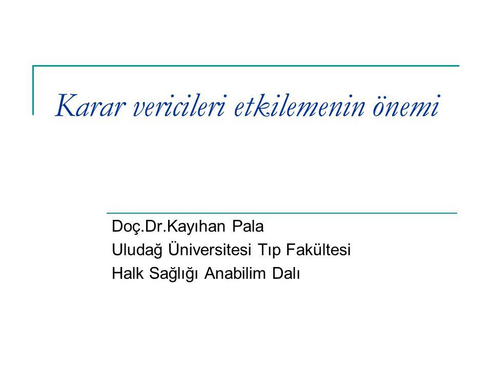 Karar vericileri etkilemenin önemi Doç.Dr.Kayıhan Pala Uludağ Üniversitesi Tıp Fakültesi Halk Sağlığı Anabilim Dalı