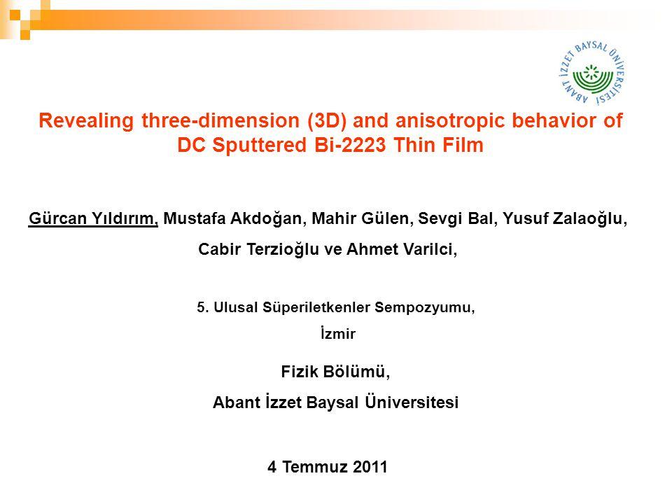 Revealing three-dimension (3D) and anisotropic behavior of DC Sputtered Bi-2223 Thin Film Gürcan Yıldırım, Mustafa Akdoğan, Mahir Gülen, Sevgi Bal, Yu