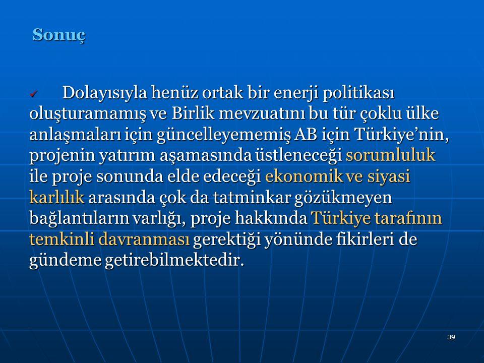 39 Dolayısıyla henüz ortak bir enerji politikası oluşturamamış ve Birlik mevzuatını bu tür çoklu ülke anlaşmaları için güncelleyememiş AB için Türkiye