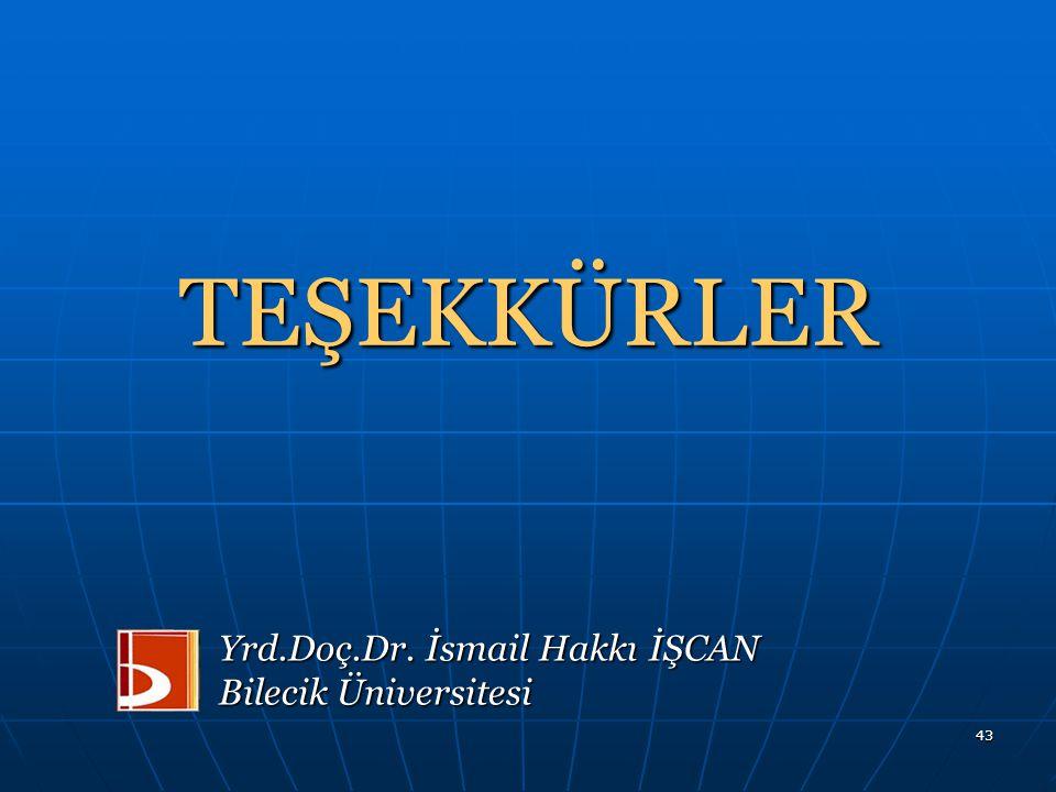 43 TEŞEKKÜRLER Yrd.Doç.Dr. İsmail Hakkı İŞCAN Bilecik Üniversitesi